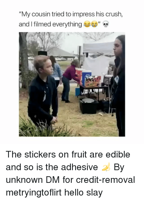 """Crush, Hello, and Memes: """"My cousin tried to impress his crush,  and I filmed everything"""" The stickers on fruit are edible and so is the adhesive 🍌 By unknown DM for credit-removal metryingtoflirt hello slay"""