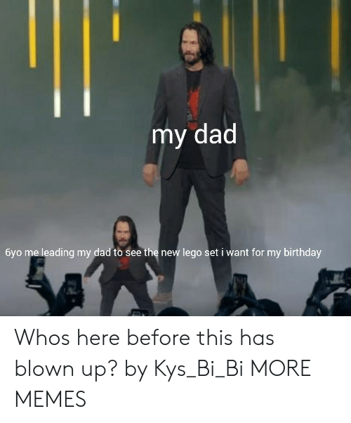 Birthday, Dad, and Dank: my dad  6yo me leading my dad to see the new lego set i want for my birthday Whos here before this has blown up? by Kys_Bi_Bi MORE MEMES