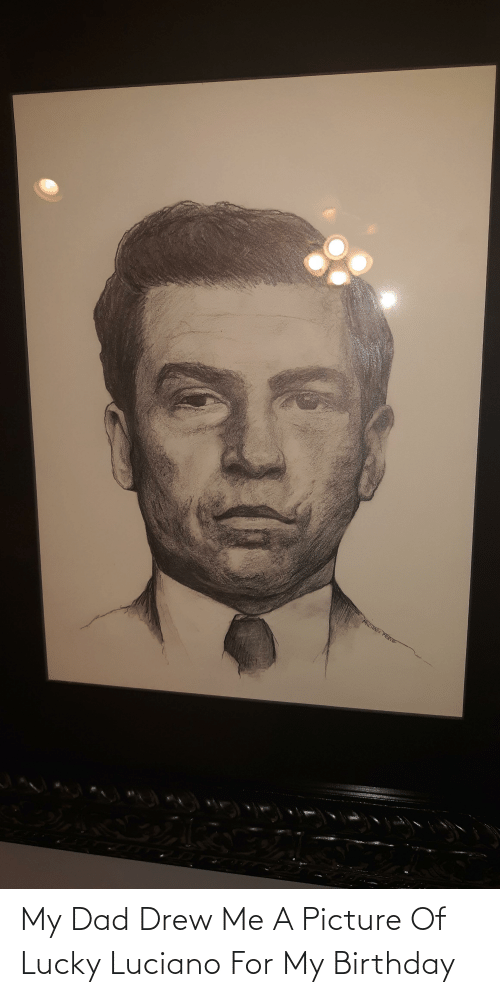 drew: My Dad Drew Me A Picture Of Lucky Luciano For My Birthday