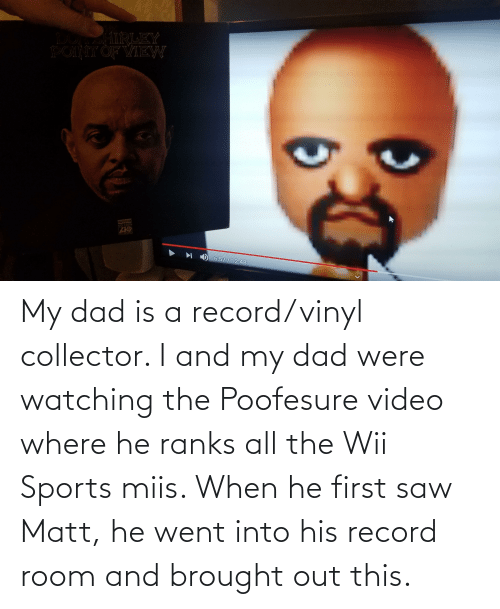 wii: My dad is a record/vinyl collector. I and my dad were watching the Poofesure video where he ranks all the Wii Sports miis. When he first saw Matt, he went into his record room and brought out this.