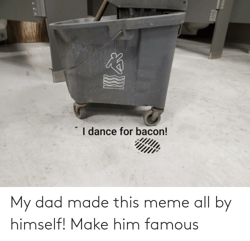 This Meme: My dad made this meme all by himself! Make him famous