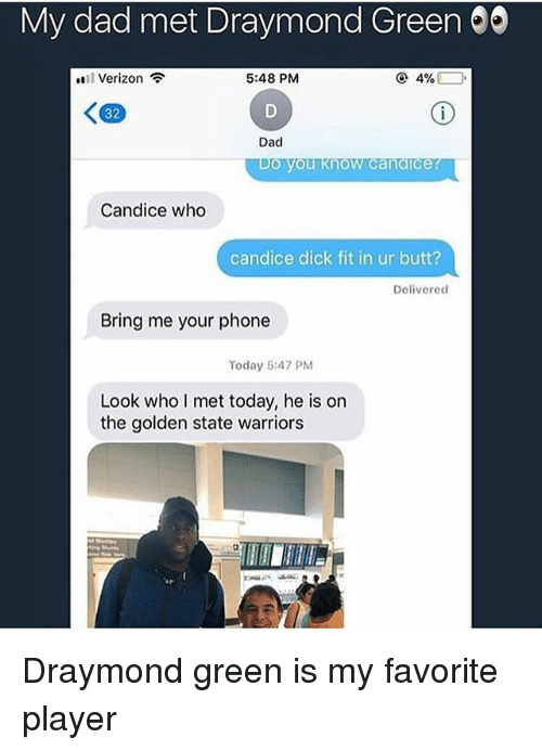 Butt, Dad, and Draymond Green: My dad met Draymond Green  #811 Verizon  5:48 PM  32  Dad  o you know candice  Candice who  candice dick fit in ur butt?  Delivered  Bring me your phone  Today 5:47 PM  Look who I met today, he is on  the golden state warriors Draymond green is my favorite player