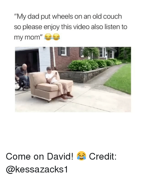 """Dad, Memes, and Couch: """"My dad put wheels on an old couch  so please enjoy this video also listen to  my mom"""" Come on David! 😂 Credit: @kessazacks1"""