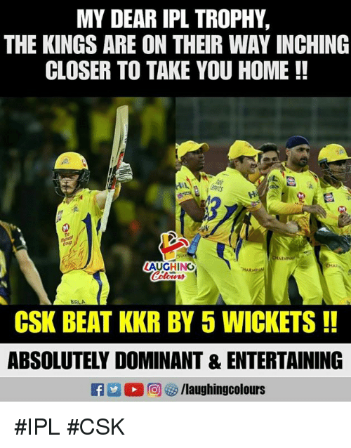 Home, Indianpeoplefacebook, and Ipl: MY DEAR IPL TROPHY,  THE KINGS ARE ON THEIR WAY INCHING  CLOSER TO TAKE YOU HOME!!  a,  AR  LAUGHING  EHAI  ers  DRLA  CSK BEAT KKR BY 5 WICKETS!!  ABSOLUTELY DOMINANT & ENTERTAINING  2 0回够/laughingcolours #IPL #CSK