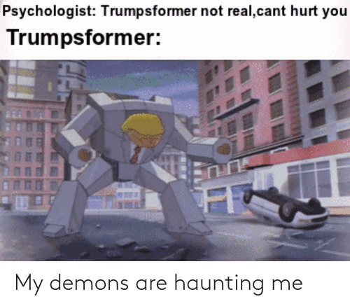 Haunting: My demons are haunting me