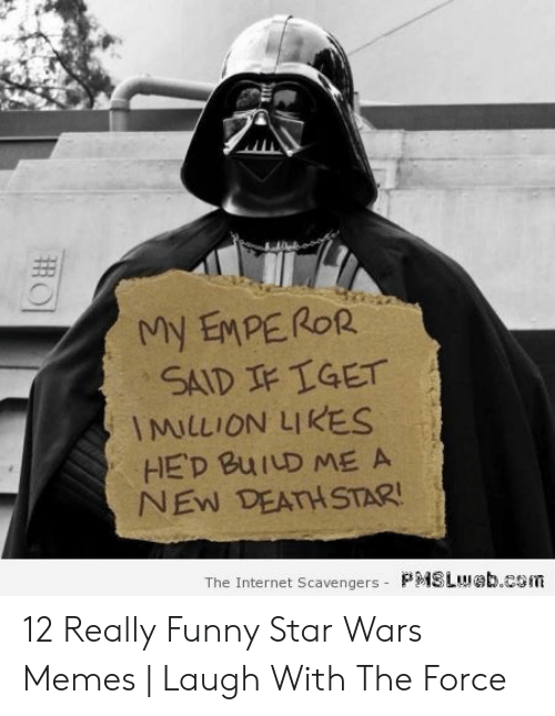 Death Star, Funny, and Internet: My EMPEROR  SAID FIGET  IMILLION LIKES  HED BUILD ME A  NEW DEATH STAR!  The Internet Scavengers PMSLwab.com 12 Really Funny Star Wars Memes | Laugh With The Force