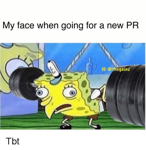 Memes, Tbt, and My Face When: My face when going for a new PR  IG: @thegainz Tbt
