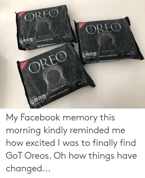 this morning: My Facebook memory this morning kindly reminded me how excited I was to finally find GoT Oreos. Oh how things have changed...