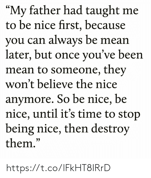 """Being Nice: """"My father had taught me  to be nice first, because  you can always be mean  later, but once you've been  mean to someone, they  won't believe the nice  anymore. So be nice, be  nice, until it's time to stop  being nice, then destroy  them.""""  CS  3) https://t.co/lFkHT8IRrD"""