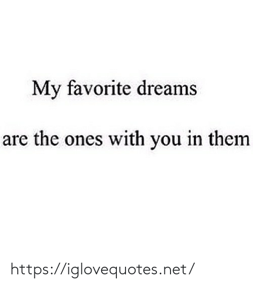 Ones: My favorite dreams  are the ones with you in them https://iglovequotes.net/