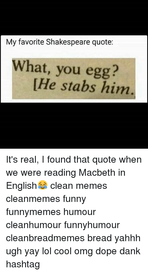 My Favorite Shakespeare Quote What You Egg He Stabs Him