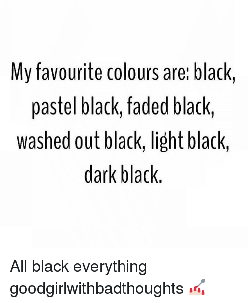 black lighting: My favourite colours are black,  pastel black, faded black,  washed out black, light black,  dark black All black everything goodgirlwithbadthoughts 💅🏻