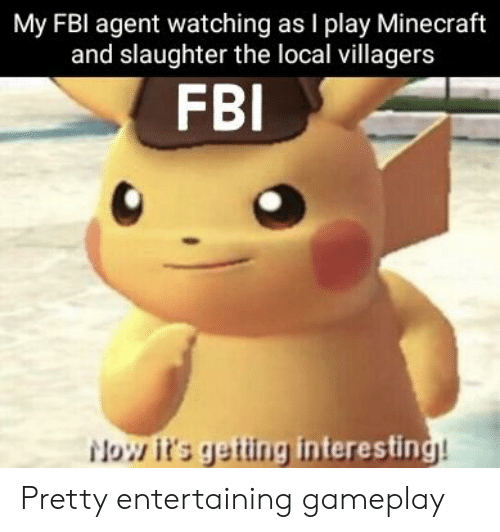 Fbi, Minecraft, and Dank Memes: My FBI agent watching as I play Minecraft  and slaughter the local villagers  FBI  etting interestin Pretty entertaining gameplay