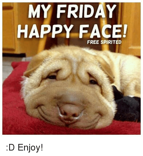 Friday, Memes, and Free: MY FRIDAY  HAPPY FACE!  FREE SPIRITED :D Enjoy!