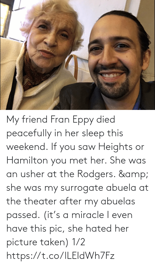 Sleep: My friend Fran Eppy died peacefully in her sleep this weekend. If you saw Heights or Hamilton you met her. She was an usher at the Rodgers. & she was my surrogate abuela at the theater after my abuelas passed. (it's a miracle I even have this pic, she hated her picture taken) 1/2 https://t.co/lLEIdWh7Fz