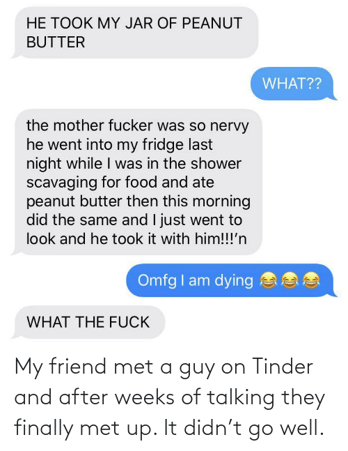 finally: My friend met a guy on Tinder and after weeks of talking they finally met up. It didn't go well.
