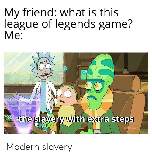 League of Legends, Adult Swim, and Game: My friend: what is this  league of legends game?  Me:  the slavery with extra steps  [adult swim] Modern slavery