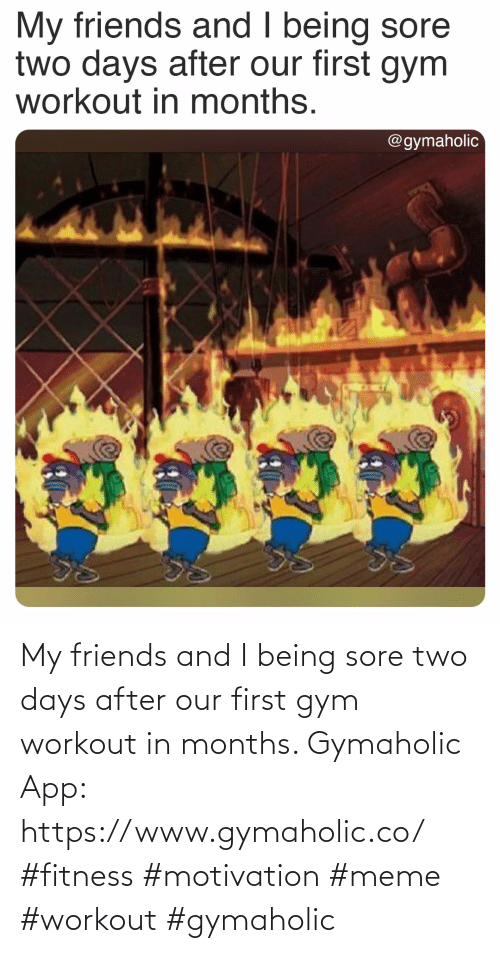 two: My friends and I being sore two days after our first gym workout in months.  Gymaholic App: https://www.gymaholic.co/  #fitness #motivation #meme #workout #gymaholic