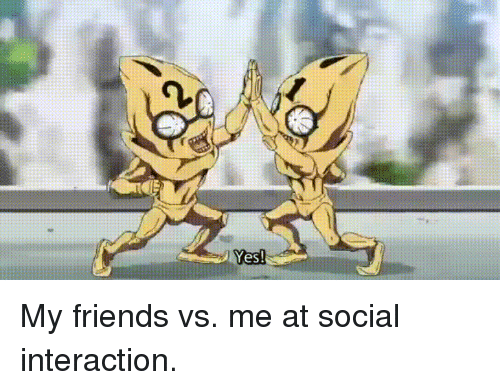 My Friends Vs Me: My friends vs. me at social interaction.