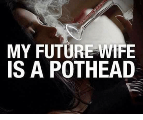Future, Memes, and 🤖: MY FUTURE WhFE  IS A POTHEAD