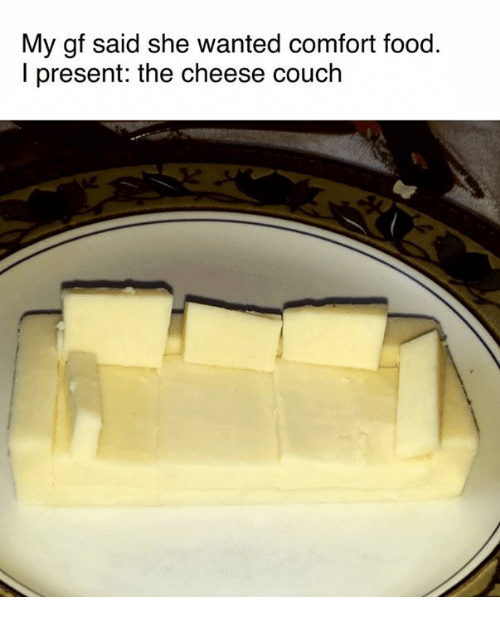 Dank, 🤖, and Comforter: My gf said she wanted comfort food.  l present: the cheese couch