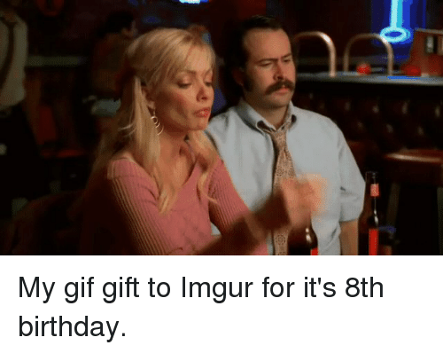 imgure: My gif gift to Imgur for it's 8th birthday.
