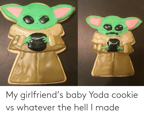 The Hell: My girlfriend's baby Yoda cookie vs whatever the hell I made