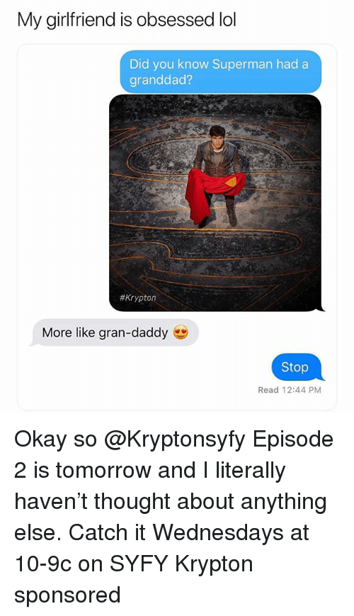 Wednesdays: My girlfriend is obsessed lol  Did you know Superman hada  granddad?  # Krypton  More like gran-daddy  Stop  Read 12:44 PM Okay so @Kryptonsyfy Episode 2 is tomorrow and I literally haven't thought about anything else. Catch it Wednesdays at 10-9c on SYFY Krypton sponsored