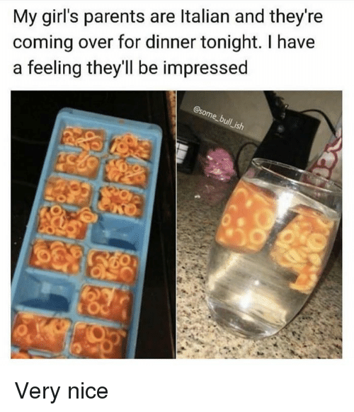 dinner tonight: My girl's parents are Italian and they're  coming over for dinner tonight. I have  a feeling they'll be impressed  Lish Very nice
