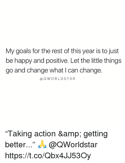 """Goals, Happy, and Change: My goals for the rest of this year is to just  be happy and positive. Let the little things  go and change what I can change.  @ QWORLD STA R """"Taking action & getting better..."""" 🙏 @QWorldstar https://t.co/Qbx4JJ53Oy"""