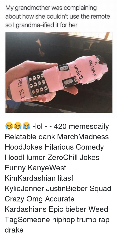 Relatible: My grandmother was complaining  about how she couldn't use the remote  so l grandma-ified it for her 😂😂😂 -lol - - 420 memesdaily Relatable dank MarchMadness HoodJokes Hilarious Comedy HoodHumor ZeroChill Jokes Funny KanyeWest KimKardashian litasf KylieJenner JustinBieber Squad Crazy Omg Accurate Kardashians Epic bieber Weed TagSomeone hiphop trump rap drake
