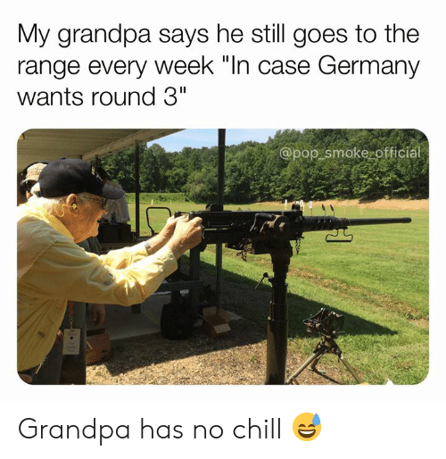 "No chill: My grandpa says he still goes to the  range every week ""In case Germany  wants round 3""  @pop smoke officia Grandpa has no chill 😅"