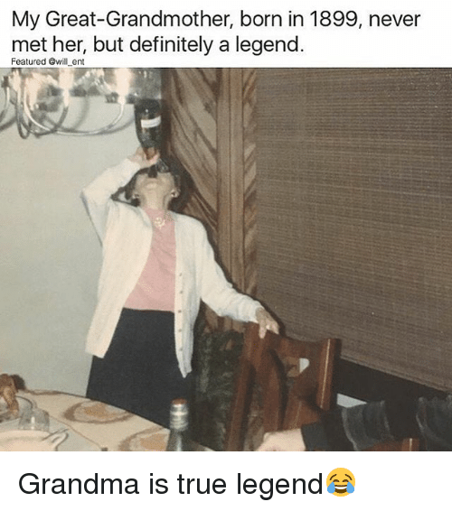 True Legend: My Great-Grandmother, born in 1899, never  met her, but definitely a legend  Featured @will ent Grandma is true legend😂