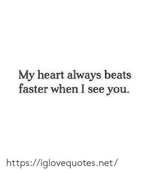 Beats, Heart, and Net: My heart always beats  faster when I see you. https://iglovequotes.net/