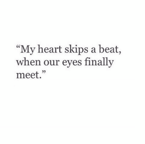 """skips: """"My heart skips a beat,  when our eves finally  meet.""""  25"""