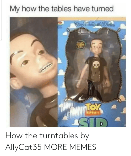Dank, Memes, and Target: My how the tables have turned How the turntables by AllyCat35 MORE MEMES
