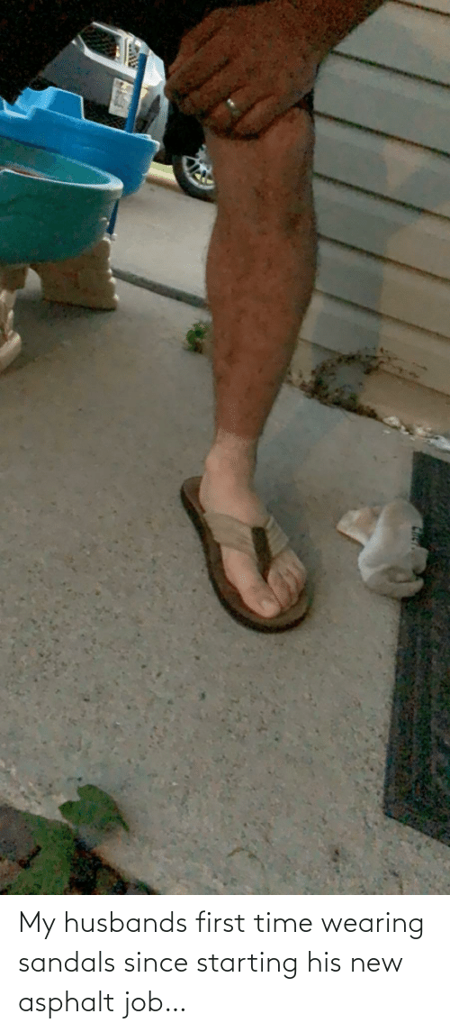 Time: My husbands first time wearing sandals since starting his new asphalt job…
