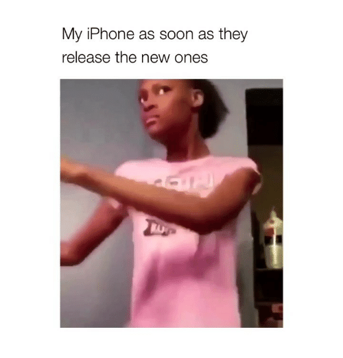 Iphone, Soon..., and Girl Memes: My iPhone as soon as they  release the new ones