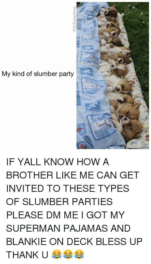 Supermane: My kind of slumber party IF YALL KNOW HOW A BROTHER LIKE ME CAN GET INVITED TO THESE TYPES OF SLUMBER PARTIES PLEASE DM ME I GOT MY SUPERMAN PAJAMAS AND BLANKIE ON DECK BLESS UP THANK U 😂😂😂