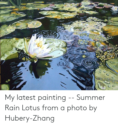 Zhang: My latest painting -- Summer Rain Lotus from a photo by Hubery-Zhang