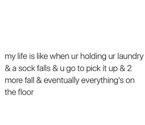 Fall, Laundry, and Life: my life is like when ur holding ur laundry  & a sock falls & u go to pick it up & 2  more fall & eventually everything's on  the floor
