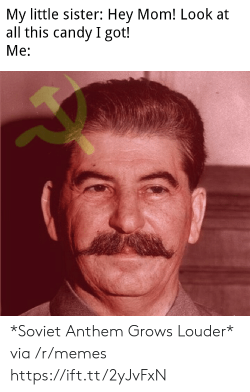 Candy, Memes, and Soviet: My little sister: Hey Mom! Look at  all this candy I got!  Me: *Soviet Anthem Grows Louder* via /r/memes https://ift.tt/2yJvFxN
