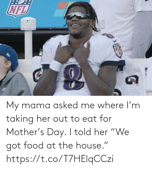 "Out To: My mama asked me where I'm taking her out to eat for Mother's Day.  I told her ""We got food at the house."" https://t.co/T7HElqCCzi"