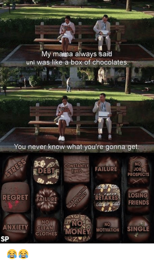 "Regretation: My manna always said  uni was like a box of chocolates.  You never know what you're gonna get.  NO  CONSTANTLY  JOB  FAILURE  DEBT  TIRED  PROSPECTS  LOSING  REGRET  FAILURE  RETAKES  FRIENDS  NO  ANXIETY CLEAN  CLOTHES  ""MONEY  MOTIVATION SINGLE  SP  PA 😂😂"