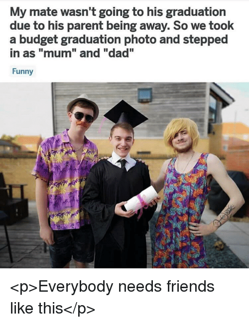 """Dad, Friends, and Funny: My mate wasn't going to his graduation  due to his parent being away. So we took  a budget graduation photo and stepped  in as """"mum"""" and """"dad""""  Funny <p>Everybody needs friends like this</p>"""