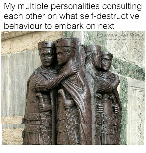 Facebook, Meme, and facebook.com: My multiple personalities consulting  each other on what self-destructive  behaviour to embark on next  LASSICAL ART MEME  facebook.com/classicalartmeme