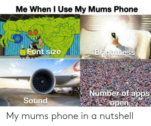 Phone: My mums phone in a nutshell