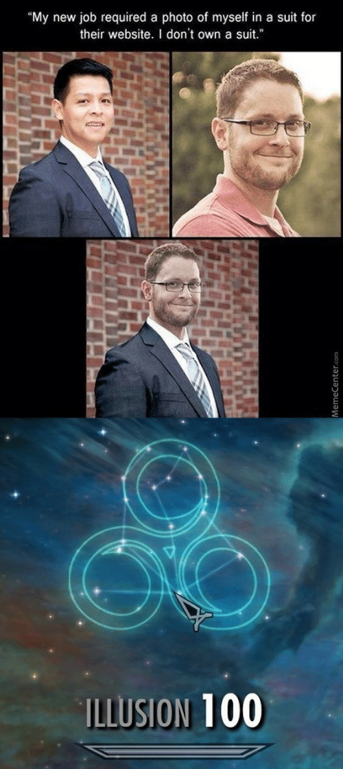 """Illusion 100: """"My new job required a photo of myself in a suit for  their website. I don't own a suit.""""  ILLUSION 100  MemeCenter"""