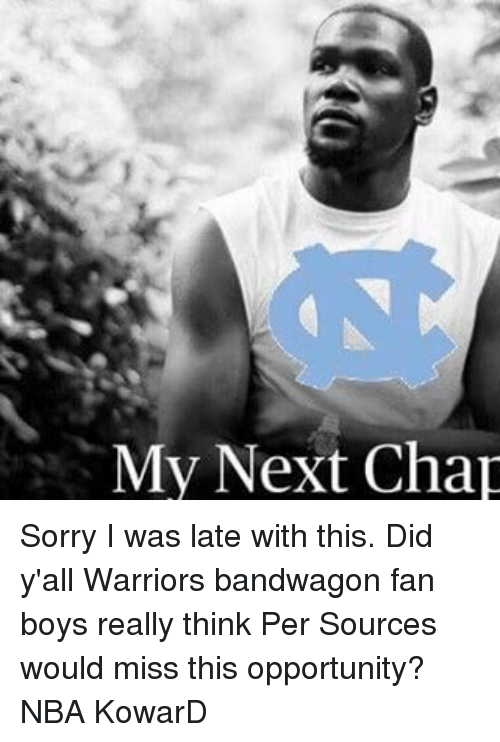 Memes, Nba, and Sorry: My Next Chap Sorry I was late with this. Did y'all Warriors bandwagon fan boys really think Per Sources would miss this opportunity? NBA KowarD