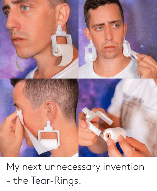 invention: My next unnecessary invention - the Tear-Rings.
